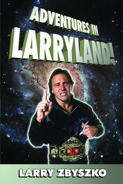 """Adventures in Larryland! by Larry Zbyszko, ECW Press — Wrestling's self-proclaimed """"Living Legend"""" may never wear a championship belt again, but he's definitely not down for the count. Adventures in Larryland! is the entertaining, often hilarious story of Larry Zbyszko's remarkable ascent to wrestling notoriety. . ."""
