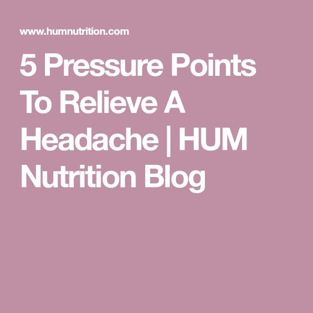 5 Pressure Points To Relieve A Headache | HUM Nutrition Blog
