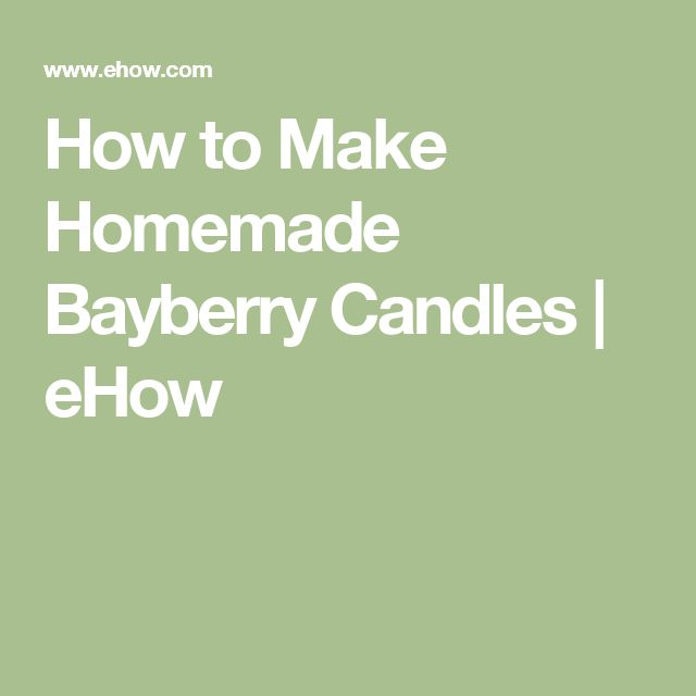 How to Make Homemade Bayberry Candles | eHow