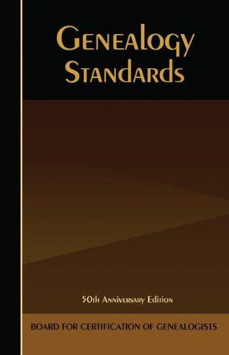 Genealogy Standards: Fiftieth Anniversary Edition by Board for Certification of Genealogists, http://www.amazon.com/dp/1630260185/ref=cm_sw_r_pi_dp_9h69sb10162JH/191-9095442-6144109