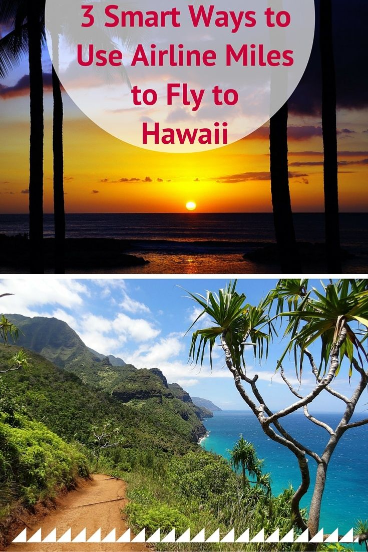3 SMART WAYS TO USE AIRLINE MILES TO FLY TO HAWAII