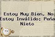 http://tecnoautos.com/wp-content/uploads/imagenes/tendencias/thumbs/estoy-muy-bien-no-estoy-invalido-pena-nieto.jpg Peña Nieto. Estoy muy bien, no estoy inválido: Peña Nieto, Enlaces, Imágenes, Videos y Tweets - http://tecnoautos.com/actualidad/pena-nieto-estoy-muy-bien-no-estoy-invalido-pena-nieto/