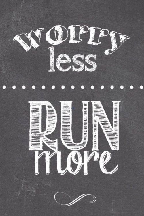 Worry Less - Run More
