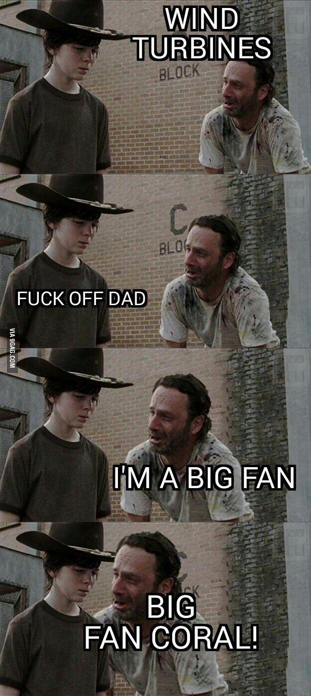 I'm a big fan!  - Coral - Humor Me - The Walking Dead Carl Memes