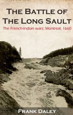"""Read """"THE BATTLE OF THE LONG SAULT - Chapter 12:  Who are the """"Savages?"""""""" #wattpad #historical-fiction"""