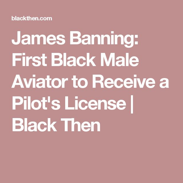 James Banning: First Black Male Aviator to Receive a Pilot's License | Black Then