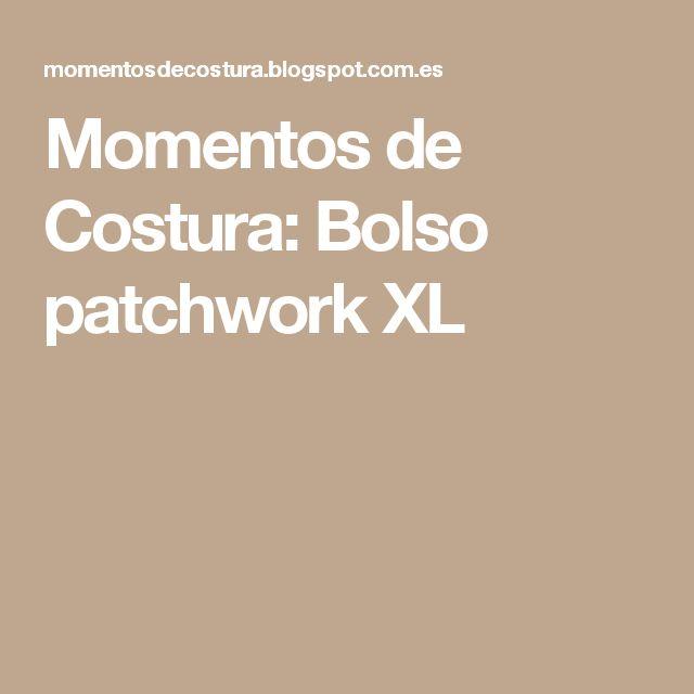 Momentos de Costura: Bolso patchwork XL