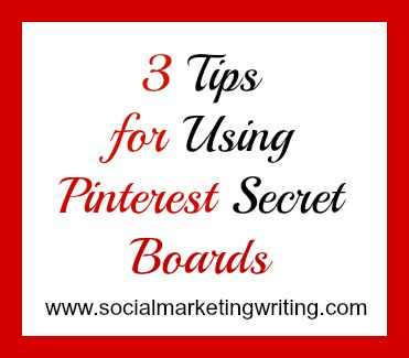 3 Tips for Using Pinterest Secret Boards http://socialmarketingwriting.com/3-tips-for-using-pinterest-secret-boards/