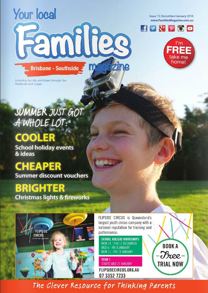 Issue 13 #Families #Magazine - #Brisbane Dec/Jan #2016 #Summer #Days #Out & #Clubs, #Classes & #Activities.