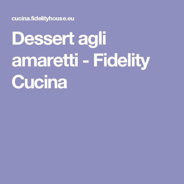 Dessert agli amaretti - Fidelity Cucina