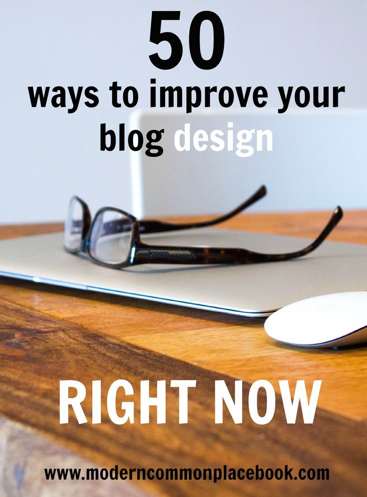 50 ways to improve your blog design right now. Pin this for later - great resource! #blogdesign #blog #design www.moderncommonplacebook.com