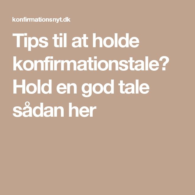 Tips til at holde konfirmationstale? Hold en god tale sådan her