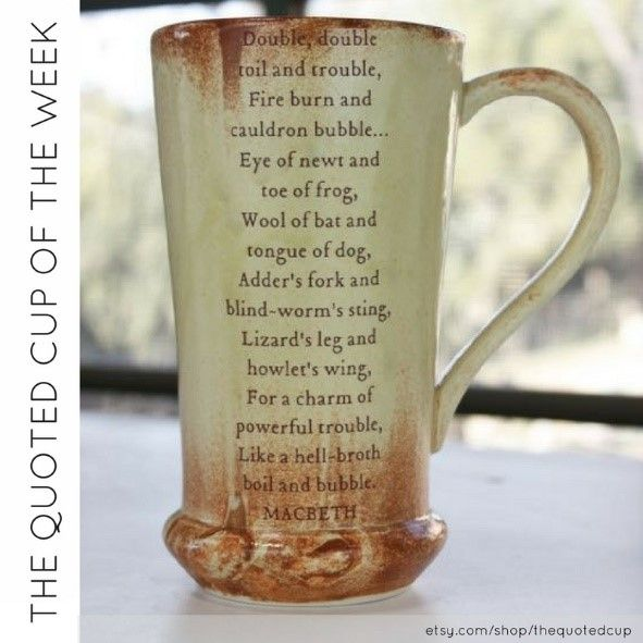 #CUP OF THE WEEK: Double, double, toil and trouble: Macbeth's Witches Brew One of Shakespeare's most famous quotes, by the witches from the play 'that shall not be named'... In stock and ready to ship! Just in time for Halloween witches! #macbeth #shakespeare #etsy #handmade #thequotedcup #halloween #doubledoubletoilandtrouble  http://etsy.com/shop/thequotedcup