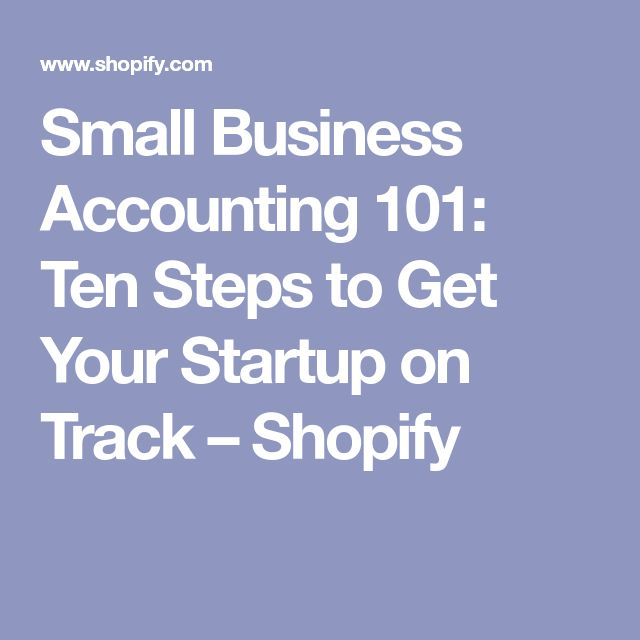 Small Business Accounting 101: Ten Steps to Get Your Startup on Track – Shopify