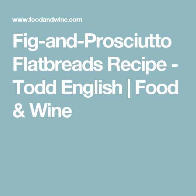 Fig-and-Prosciutto Flatbreads Recipe - Todd English   Food & Wine