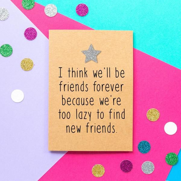 Funny Friend Birthday Card Too Lazy To Find New Friends Birthday Cards For Friends Birthday Cards Funny Friend Funny Friend Birthday