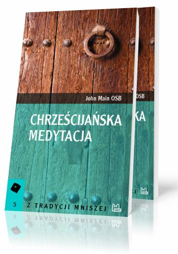 John Main OSB Chrześcijańska medytacja  http://tyniec.com.pl/product_info.php?cPath=40&products_id=856
