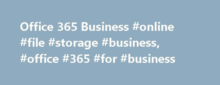 Office 365 Business #online #file #storage #business, #office #365 #for #business http://eritrea.remmont.com/office-365-business-online-file-storage-business-office-365-for-business/  Office 365 Business How many users does Office 365 Business support? Office 365 Business supports a maximum of 300 users. If you have more than 300 users or think you will soon, take a look at our other plan options. What forms of payment can I use? You can pay with all major credit cards, and your subscription…