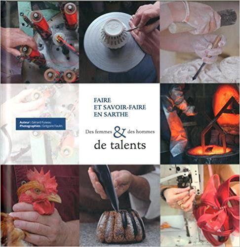 Faire et savoir-faire en Sarthe : Des femmes & des hommes de talents - Gérard Fuseau, Grégoire Faulin