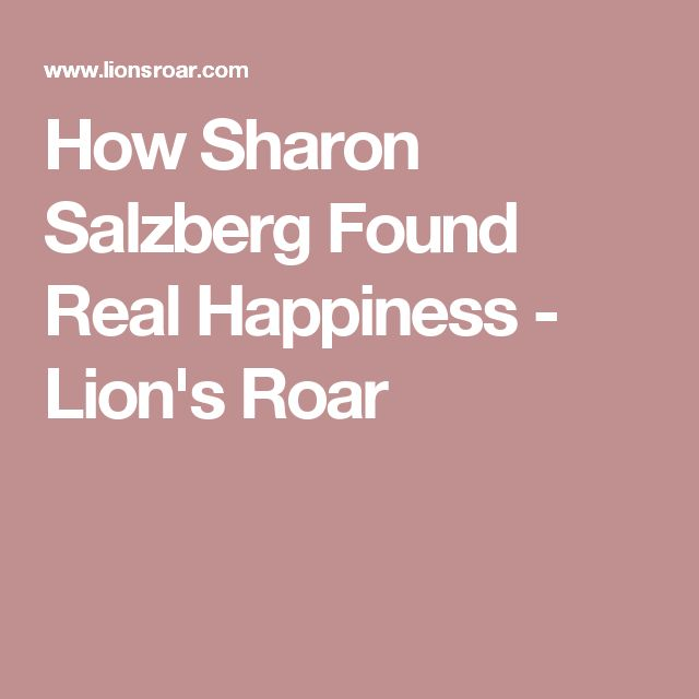 How Sharon Salzberg Found Real Happiness - Lion's Roar