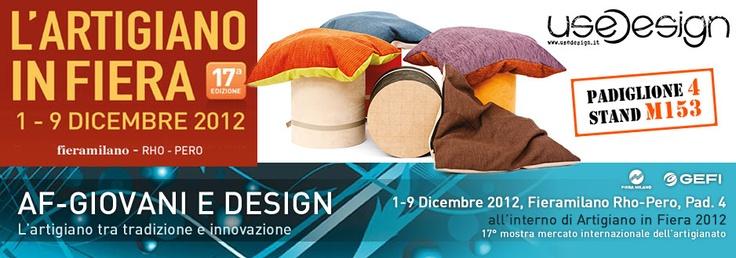 useDesign c/o Artigiano in Fiera Padiglione 4 - Stand M153 Dall'1 al 9 dicembre 2012 Vi aspettiamo!