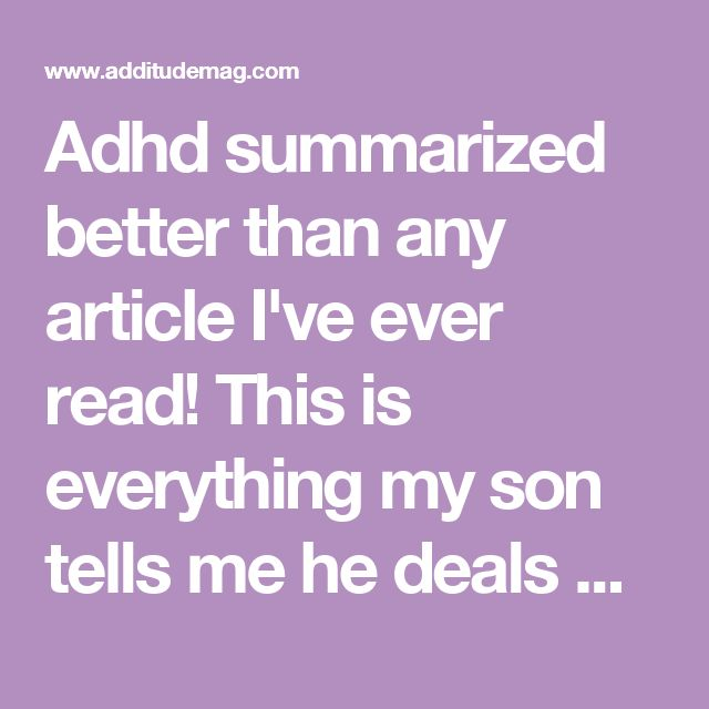 Adhd summarized better than any article I've ever read! This is everything my son tells me he deals with on a daily basis.