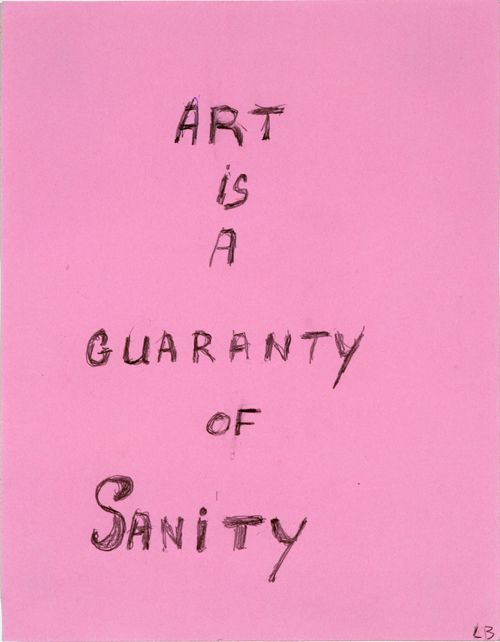 Louise Bourgeois, Art is a Guarantyof Sanity, 2000, Pencil on pink paper, 27.9 x 21.5 cm. Collection Museum of Modern Art, New York,