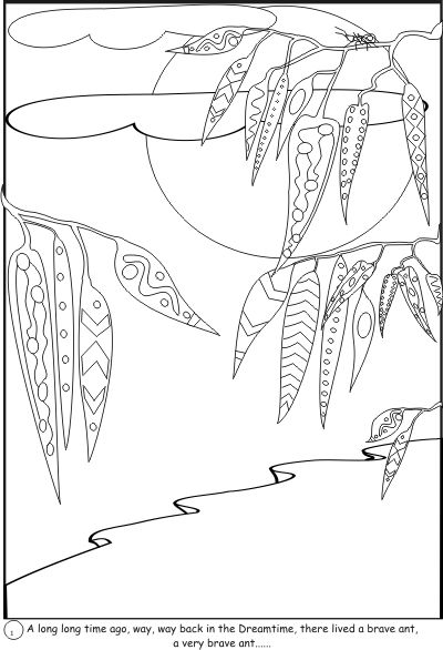 The Brave Ant Aboriginal Art Colouring in Book A long long time ago, way, way back in the Dreamtime, there lived a brave ant.  A very brave ant.