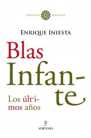 Blas Infante : toda su verdad : 1931-1936 / Enrique Iniesta Coullaut-Valera. -- Córdoba : Almuzara, 2007