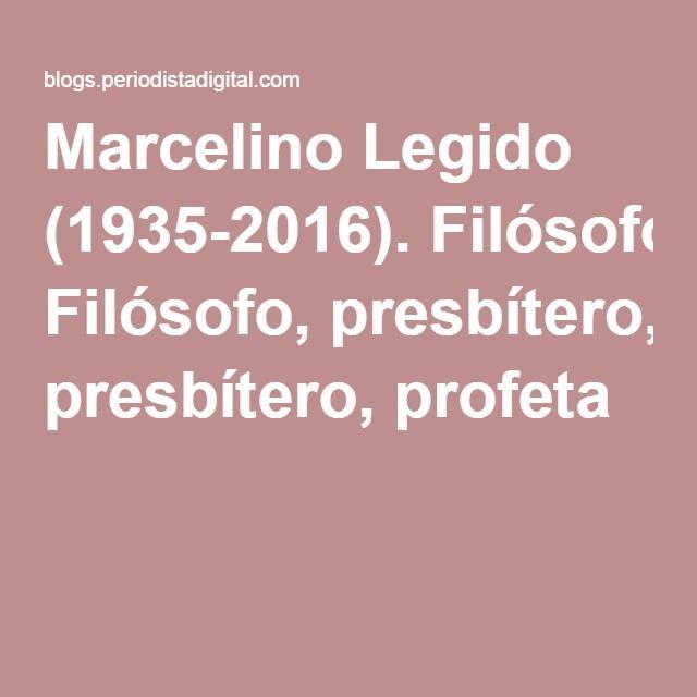 Marcelino Legido (1935-2016). Filósofo, presbítero, profeta
