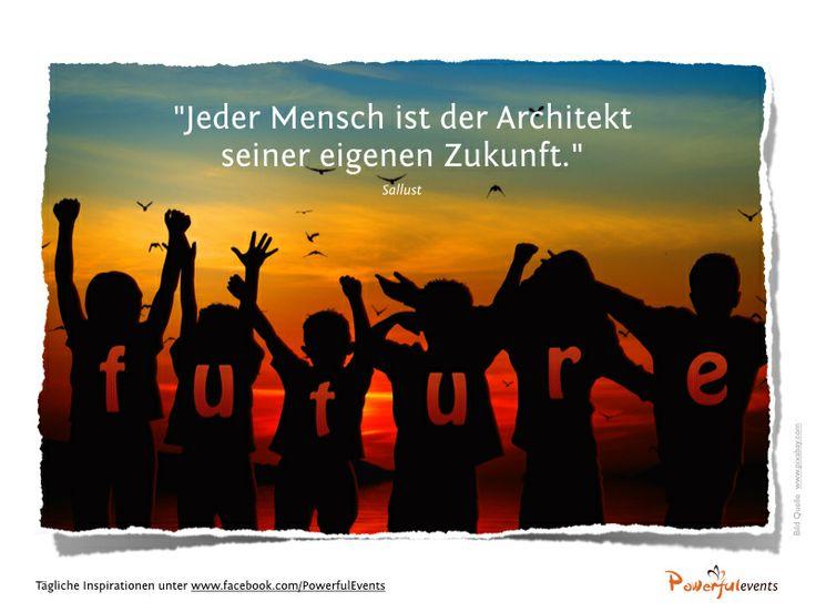 """""""Jeder Mensch ist der Architekt seiner eigenen Zukunft."""" Sallust"""