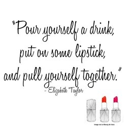 Wise words of Liz Taylor - Is it the lipstick or the