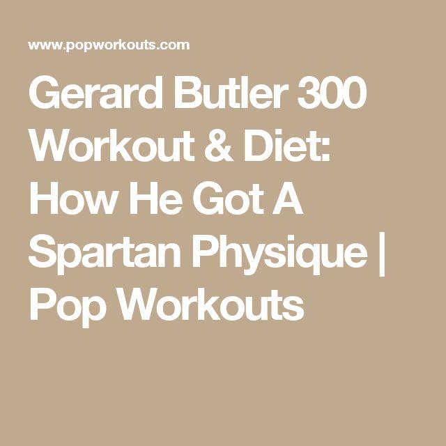 Gerard Butler 300 Workout & Diet: How He Got A Spartan Physique | Pop Workouts
