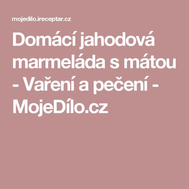 Domácí jahodová marmeláda s mátou - Vaření a pečení - MojeDílo.cz