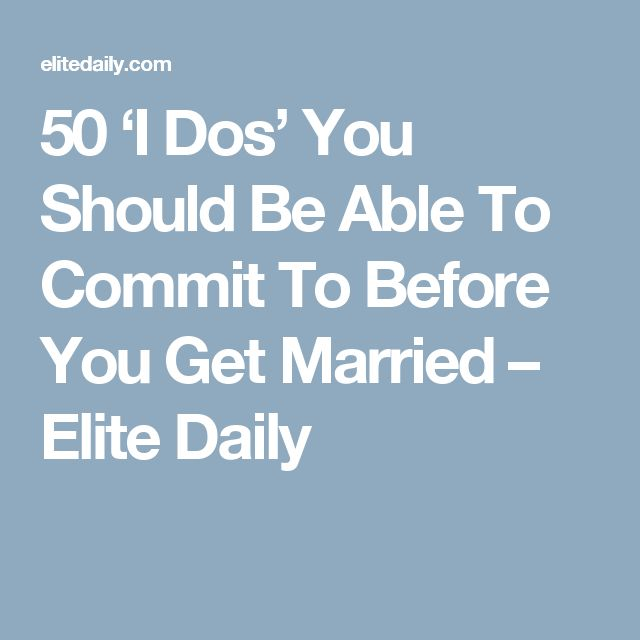 50 'I Dos' You Should Be Able To Commit To Before You Get Married – Elite Daily