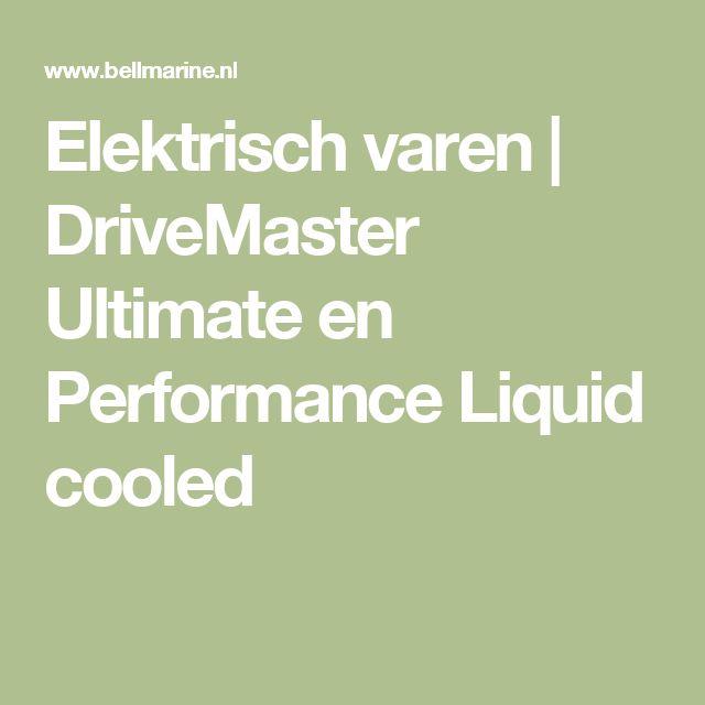 Elektrisch varen | DriveMaster Ultimate en Performance Liquid cooled