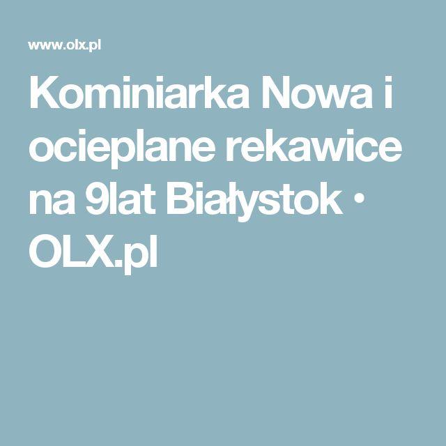 Kominiarka Nowa i ocieplane rekawice na 9lat Białystok  • OLX.pl