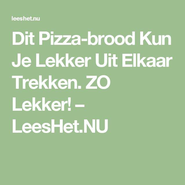 Dit Pizza-brood Kun Je Lekker Uit Elkaar Trekken. ZO Lekker! – LeesHet.NU