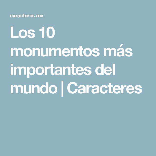 Los 10 monumentos más importantes del mundo | Caracteres