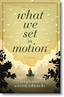 Satisfaction for Insatiable Readers: What We Set in Motion by Stephanie Austin Edwards via Book Savvy PR