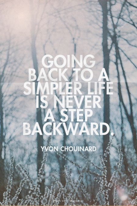 Going back to a simpler life is never  a step backward. - Yvon Chouinard | Morgan made this with Spoken.ly