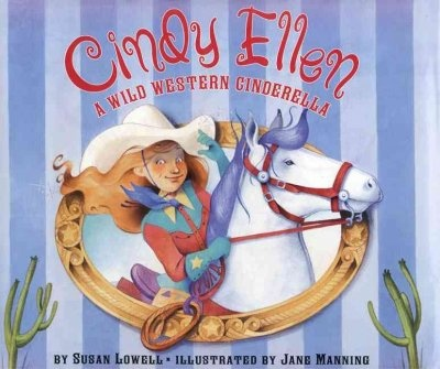 Cindy Ellen : a wild western Cinderella by Susan Lowell. Cindy Ellen loses one of her diamond spurs at the square dance in this wild western retelling of the classic Cinderella story.  WALSH JUVENILE  PZ8.L9485 C5 2000