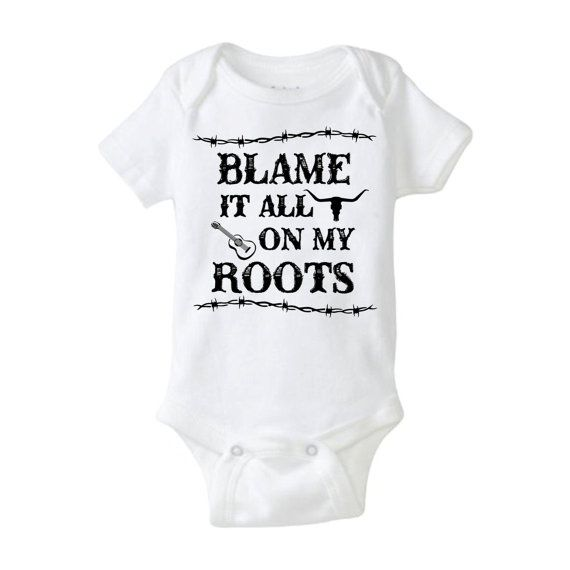 "This baby bodysuit/ onesie is an image the phrase ""Blame it all on my roots,"" which is in the country music song Friends in Low Places by Garth Brooks. This onesie is perfect for new babies and parents. This onesie is perfect for babies with parents who love country and western music or hang out in the Southern states....the guns and gardens crowd who have recently procreated. This makes an awesome baby gift for parents and babies. It makes a cool gift for a baby shower."