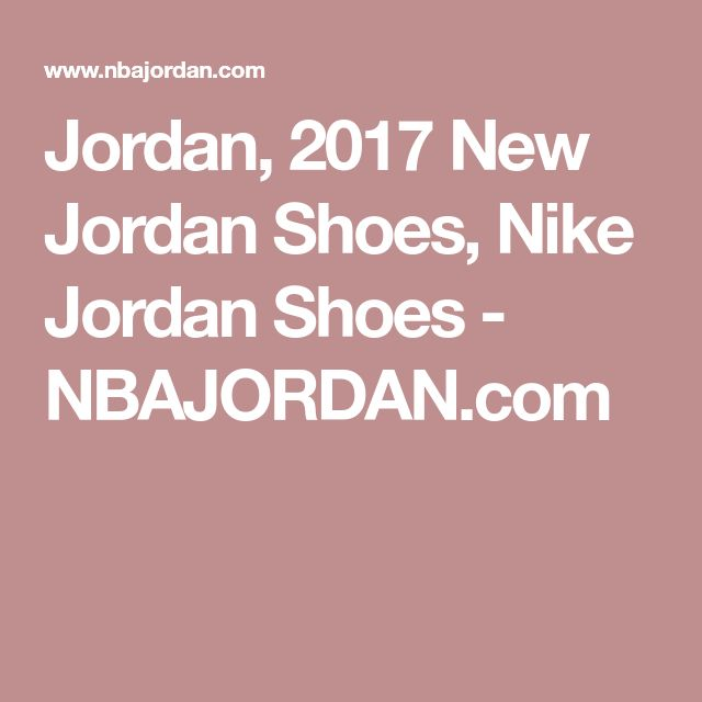 Jordan, 2017 New Jordan Shoes, Nike Jordan Shoes - NBAJORDAN.com