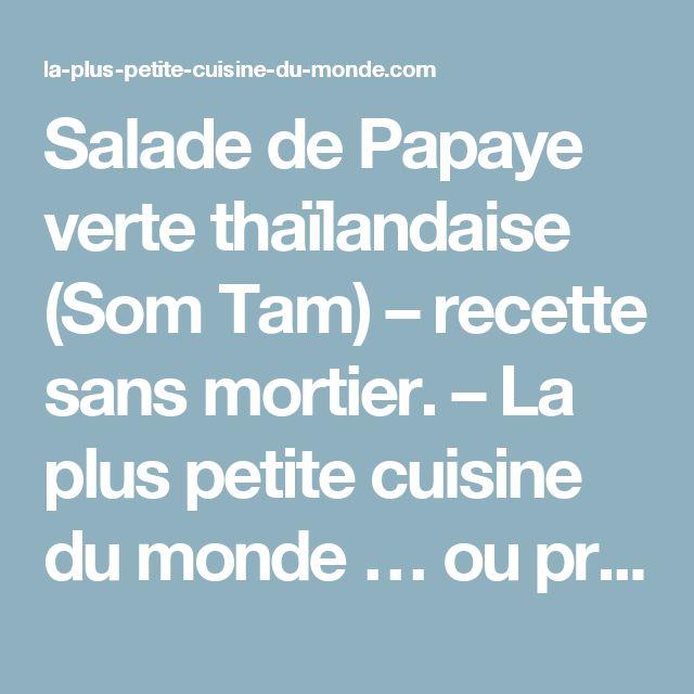 Salade de Papaye verte thaïlandaise (Som Tam) – recette sans mortier. – La plus petite cuisine du monde … ou presque !