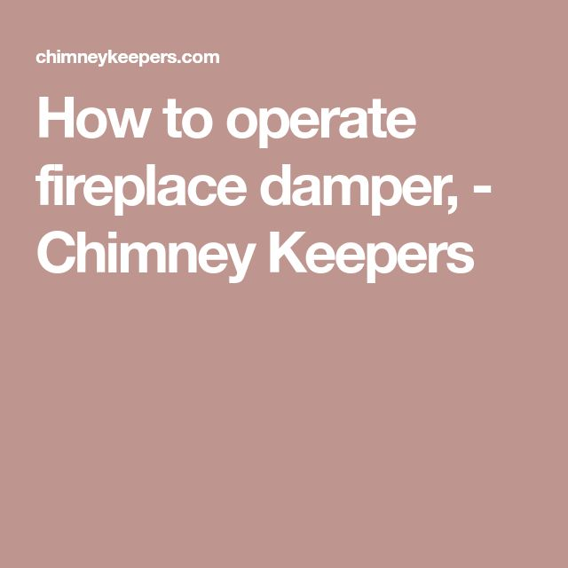 How to operate fireplace damper, - Chimney Keepers