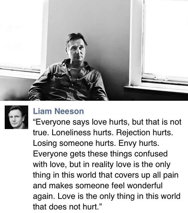 Liam Neeson quote -- Love doesn't hurt.