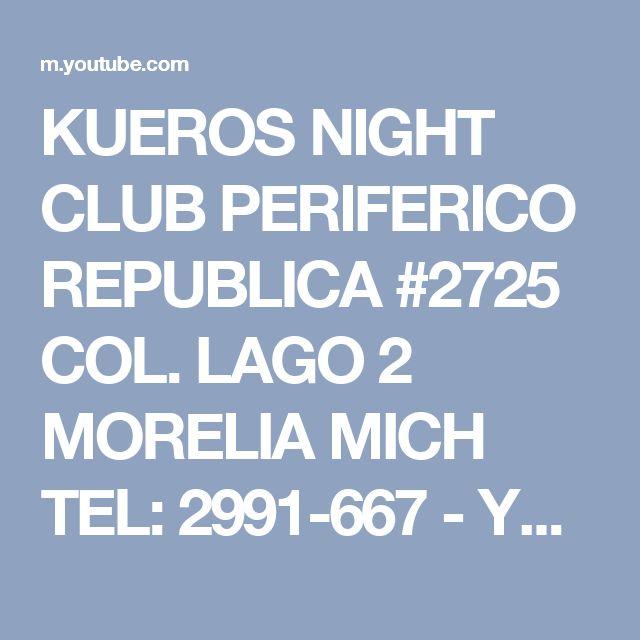 KUEROS NIGHT CLUB PERIFERICO REPUBLICA #2725 COL. LAGO 2 MORELIA MICH TEL: 2991-667 - YouTube
