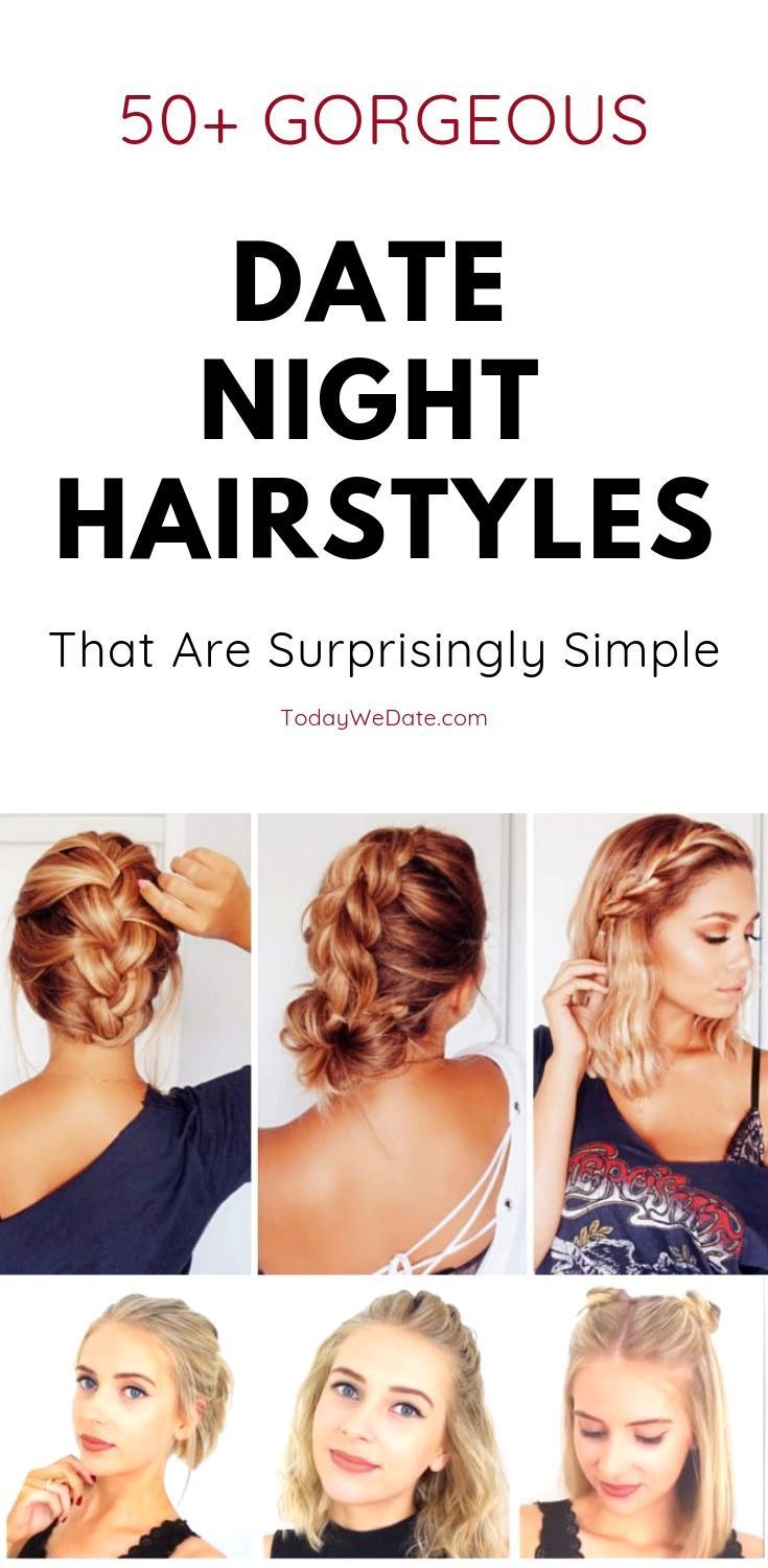 Don T Wanna Look Like A Plain Jane On Date Night These Hairstyles Are Stunning And Cost Almost No Time Date Night Hair Night Hairstyles Cool Braid Hairstyles