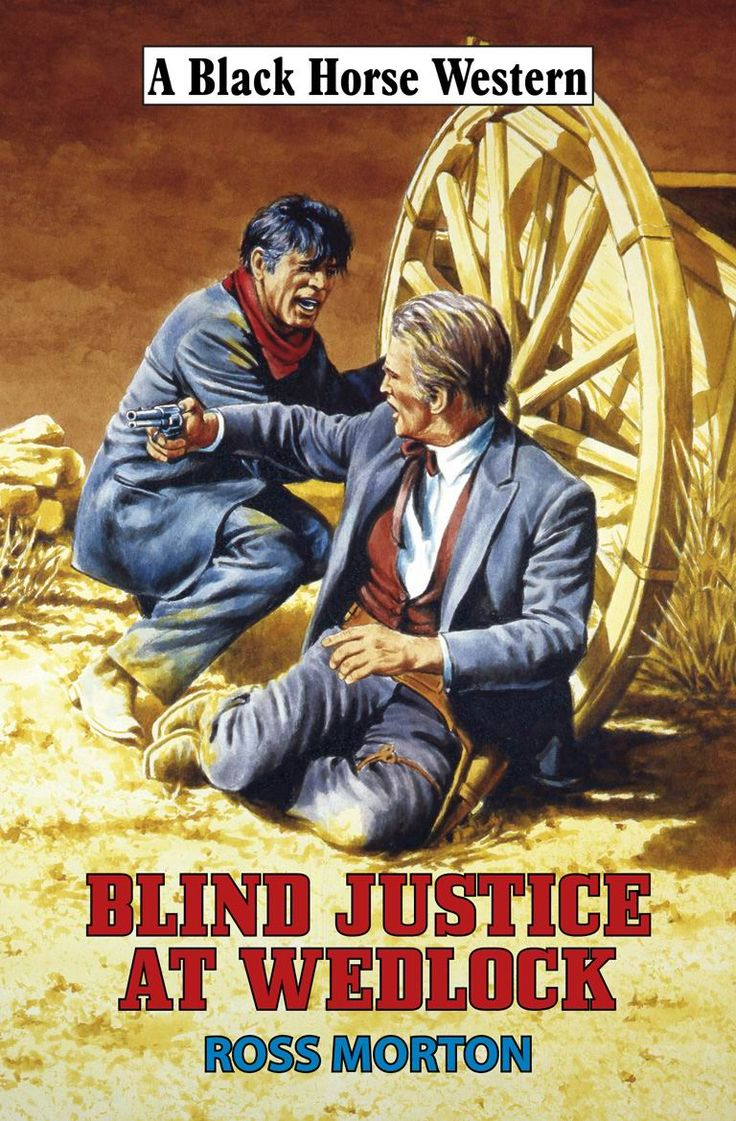 Blind Justice at Wedlock (Robert Hale, Black Horse Western) - my 4th western writing as Ross Morton (2011)